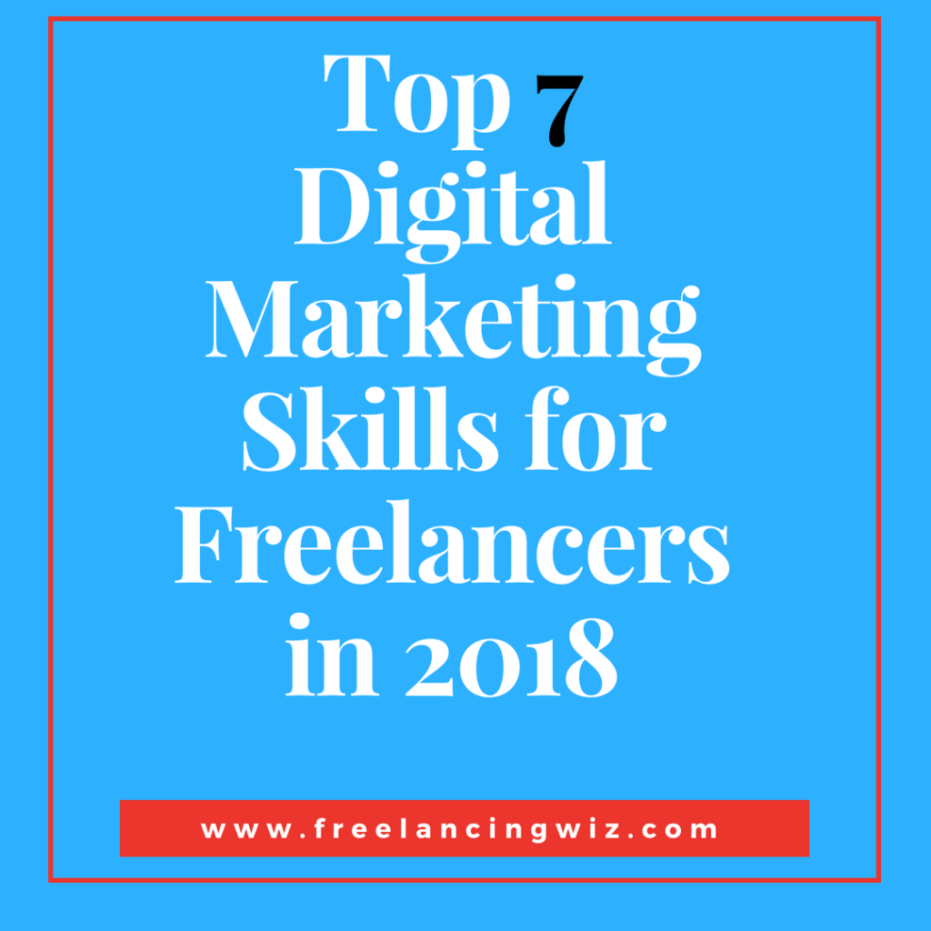 Top 7 Digital Marketing Skills for Freelancers in 2018